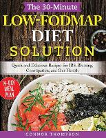 The 30-Minute Low-FODMAP Diet Solution: Quick and Delicious Recipes for IBS, Bloating, Constipation, and Gut Health (Hardback)