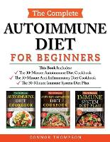 The Complete Autoimmune Diet for Beginners: 3 Book Set: Includes The 30-Minute Autoimmune Diet Cookbook, The 30-Minute Anti-Inflammatory Diet Cookbook & The 30-Minute Immune System Diet (Paperback)