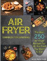 Air Fryer Cookbook For Christmas: The Best 250 Air Fryer Recipes for All the Food You Want to Eat (Paperback)