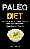 Paleo Diet: How To Lose Weight And Change Your Health With Paleo Diet Including Meal Plan And Delicious Recipe (Paleo Diet Recipes For Beginners) (Paperback)