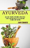 Ayurveda: Balance and Heal Naturally Using Ayurvedic Principles and Practices (Ayurveda Health and Medicine Doctrines) (Paperback)