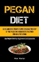Pegan Diet: Quick And Easy Pegan Recipes Bringing The Best Of The Paleo And Vegan Diets Together For Healthy Eating (The Pegan Diet For Beginners And Dummies) (Paperback)