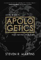 Apologetics: Studies in Biblical Apologetics for a Christian Worldview (Hardback)
