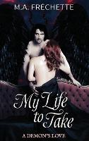 My Life to Take: A Demon's Love book 2 - A Demon's Love 2 (Hardback)