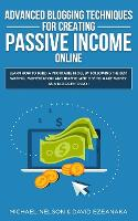 Advanced Blogging Techniques for Creating Passive Income Online: Learn How To Build a Profitable Blog, By Following The Best Writing, Monetization and Traffic Methods To Make Money As a Blogger Today! (Paperback)