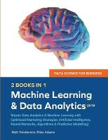 Data Science for Business 2019 (2 BOOKS IN 1): Master Data Analytics & Machine Learning with Optimized Marketing Strategies (Artificial Intelligence, Neural Networks, Algorithms & Predictive Modelling (Paperback)