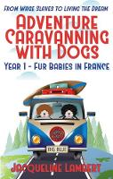 Year 1 - fur babies in France: adventure caravanning with dogs book 1 1