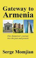 Gateway to Armenia: One diasporan's journey into the past and present (Paperback)