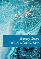 the the sea refuses no river