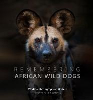 Remembering African Wild Dogs - Remembering Wildlife 6 (Hardback)