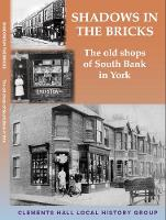 Shadows in the Bricks: the old shops of South Bank in York