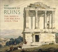 The Romance of Ruins: The Search for Ancient Ionia - 1764 (Hardback)