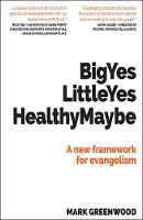 Big Yes Little Yes Healthy Maybe: A new framework for evangelism (Paperback)