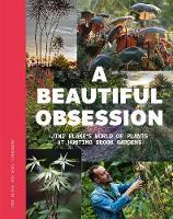 A Beautiful Obsession: Jimi Blake's World of Plants at Hunting Brook Gardens (Hardback)