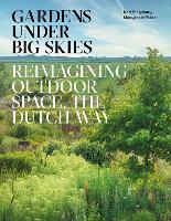 Gardens Under Big Skies: Reimagining Outdoor Space, the Dutch Way (Hardback)