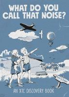 What Do You Call That Noise?: An XTC Discovery Book (Paperback)
