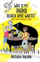 Why Is My Piano Black And White?: The Ultimate Fun Facts Guide (Paperback)
