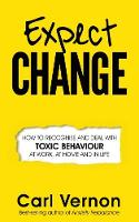 Expect Change: How to Recognise and Deal With Toxic Behaviour at Work, at Home and in Life (Paperback)