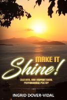 Make It Shine!: Cultural and Inspirational Performance Poetry (Paperback)