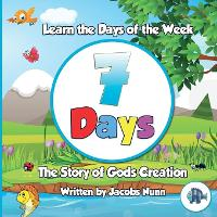 7 Days - The Story of Gods Creation: Learn the Days of the Week - Little Fishes Sunday School 1 (Paperback)