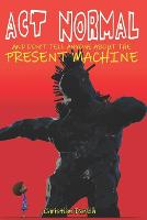 Act Normal And Don't Tell Anyone About The Present Machine - Act Normal 8 (Paperback)