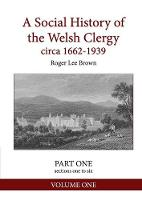 A Social History of the Welsh Clergy Circa 1662-1939: Part One Sections One to Six. Volume One - Part One Sections One to Six 1 (Paperback)