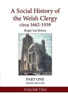 A Social History of the Welsh Clergy Circa 1662-1939: Part One Sections One to Six. Volume Two - Part One Sections One to Six 2 (Paperback)