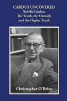 Cardus Uncovered: Neville Cardus: The truth, the untruth and the higher truth (Paperback)