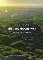 A Trail Guide to Walking The Two Moors Way: from Lynmouth to Ivybridge (Paperback)
