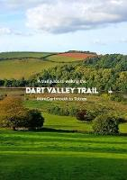 A trail guide to walking the Dart Valley Trail: from Dartmouth to Totnes (Paperback)