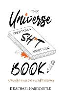 The Universe Doesn't Give A Sh*t About Your Book: A Brutally Honest Guide to Self-Publishing (Paperback)