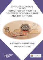 Winchester Excavations 1972 -86: Roman pottery from the cemeteries, northern suburb and city defences (Paperback)