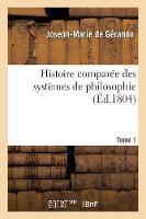 Histoire Compar e Des Syst mes de Philosophie. Tome 1 - Philosophie (Paperback)