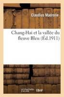 Chang-Hai Et La Vallee Du Fleuve Bleu - Histoire (Paperback)
