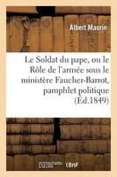 Le Soldat Du Pape, Ou Le R�le de l'Arm�e Sous Le Minist�re Faucher-Barrot, Pamphlet Politique - Sciences Sociales (Paperback)
