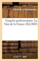 Enqu�te Parlementaire. La Voix de la France - Histoire (Paperback)