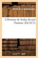 L'Homme de Sedan Devant l'Histoire - Histoire (Paperback)