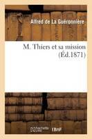 M. Thiers Et Sa Mission - Histoire (Paperback)
