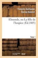 Elmonde, Ou La Fille de l'Hospice. T. 1 - Litterature (Paperback)