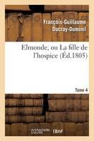 Elmonde, Ou La Fille de l'Hospice. T. 4 - Litterature (Paperback)
