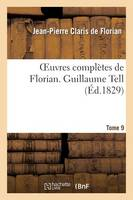 Oeuvres Compl�tes de Florian. 9 Guillaume Tell - Litterature (Paperback)