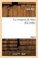 Le Coupeur de T�tes. Tome 3 - Litterature (Paperback)