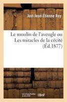Le Moulin de l'Aveugle Ou Les Miracles de la C�cit� - Litterature (Paperback)