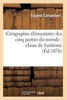 G�ographie �l�mentaire Des Cinq Parties Du Monde: Classe de Huiti�me - Histoire (Paperback)