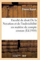 Facult� de Droit. de la Novation Et de l'Indivisibilit� En Mati�re de Compte Courant - Sciences Sociales (Paperback)