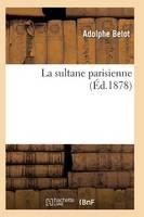 La Sultane Parisienne 7e �d - Litterature (Paperback)