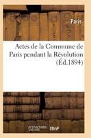 Actes de la Commune de Paris Pendant La R volution. 2e S rie - Histoire (Paperback)