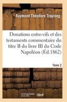 Donations Entre-Vifs Et Des Testaments Commentaire Du Titre II Du Livre III Du Code Napol on T02 - Sciences Sociales (Paperback)