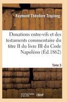 Donations Entre-Vifs Et Des Testaments Commentaire Du Titre II Du Livre III Du Code Napol on T03 - Sciences Sociales (Paperback)