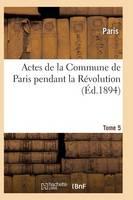 Actes de la Commune de Paris Pendant La R volution. Tome 5 - Histoire (Paperback)